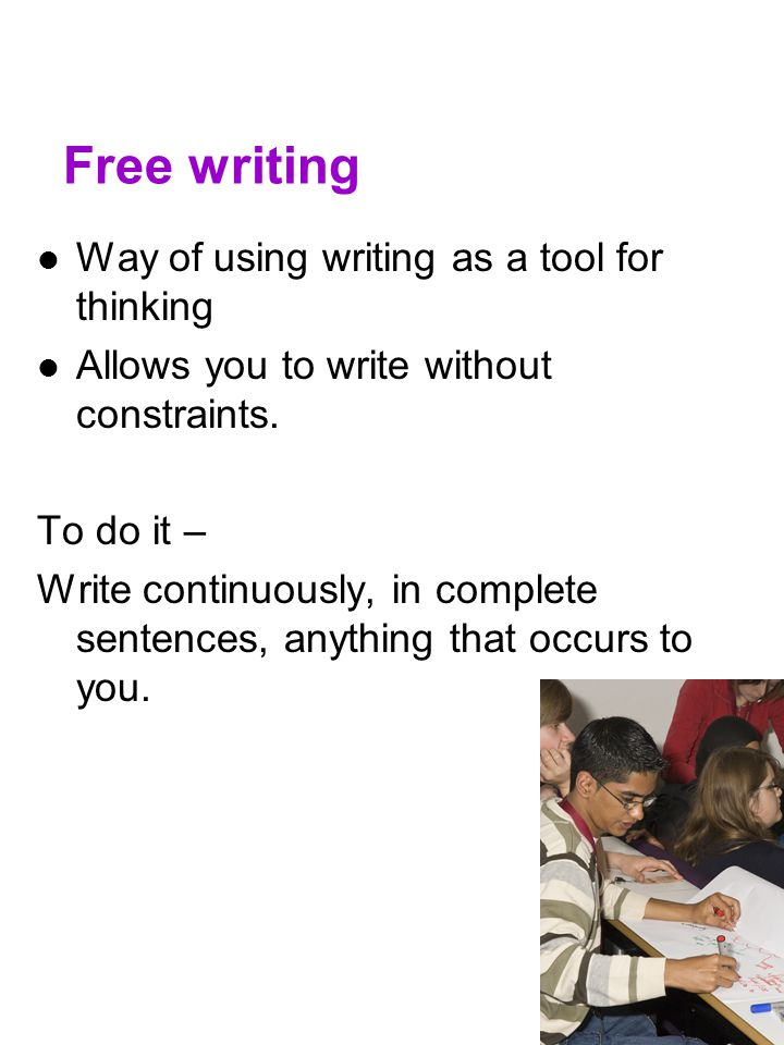 Free writing Way of using writing as a tool for thinking