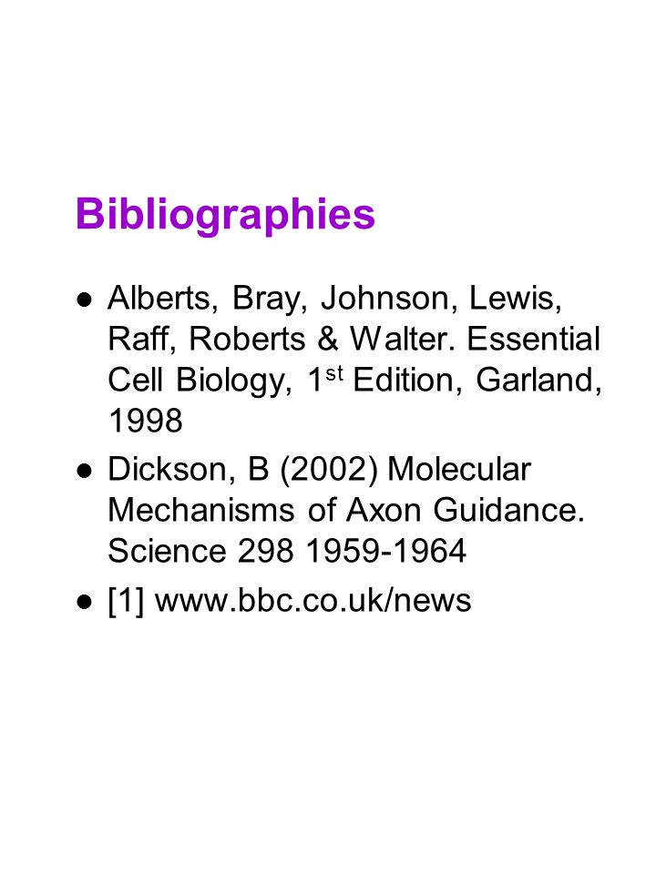 Bibliographies Alberts, Bray, Johnson, Lewis, Raff, Roberts & Walter. Essential Cell Biology, 1st Edition, Garland, 1998.