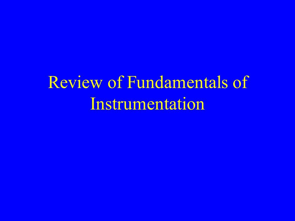 Review of Fundamentals of Instrumentation