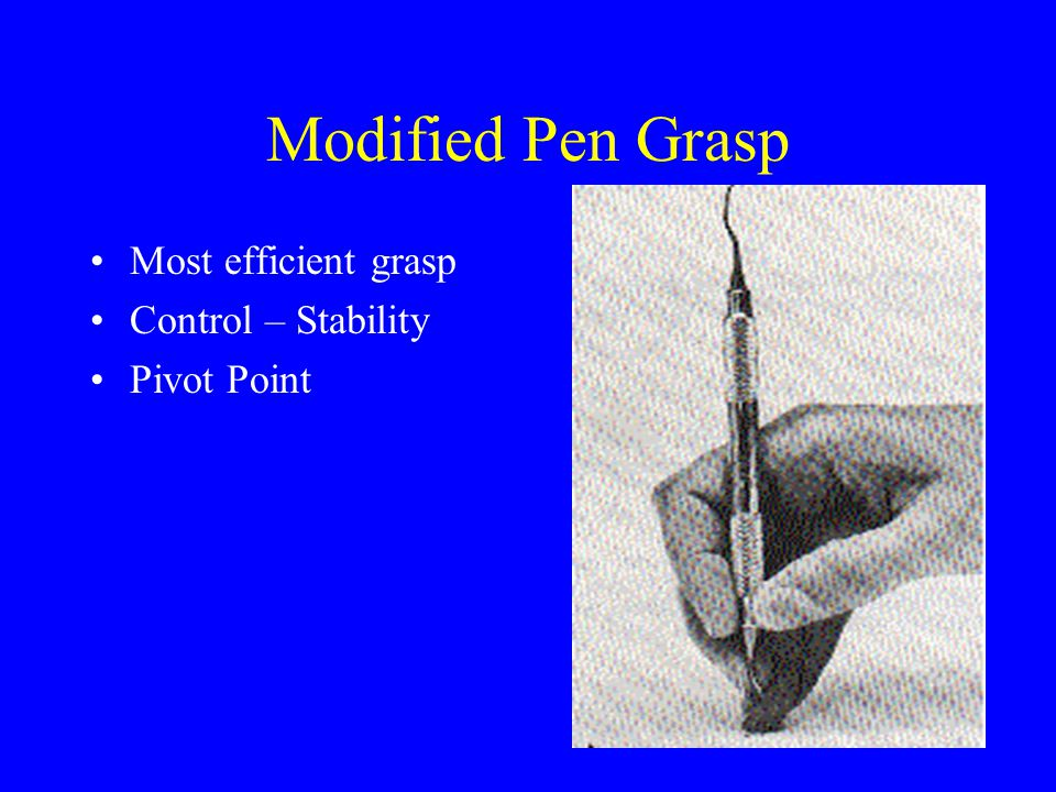 Modified Pen Grasp Most efficient grasp Control – Stability