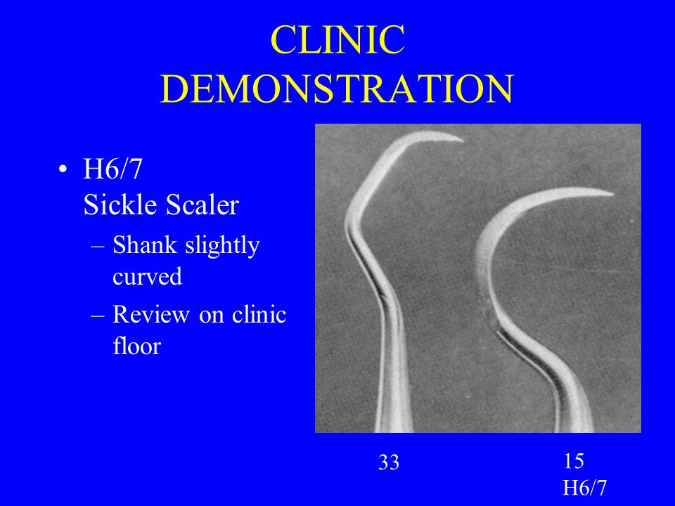 CLINIC DEMONSTRATION H6/7 Sickle Scaler Shank slightly curved