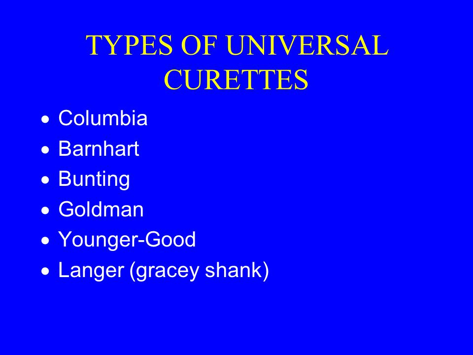 TYPES OF UNIVERSAL CURETTES