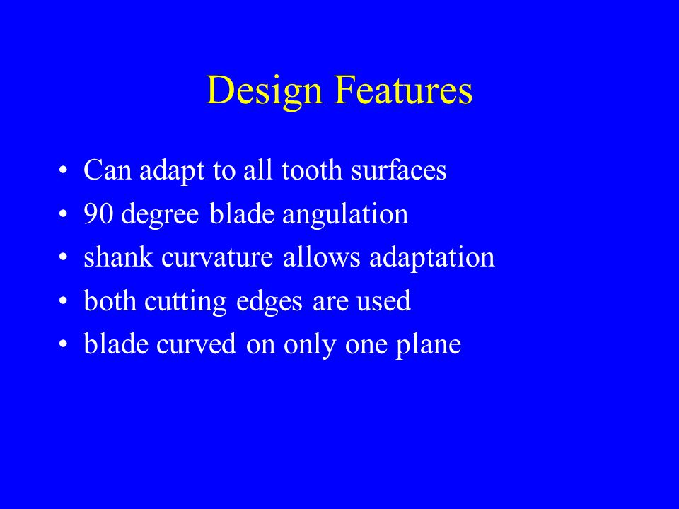 Design Features Can adapt to all tooth surfaces