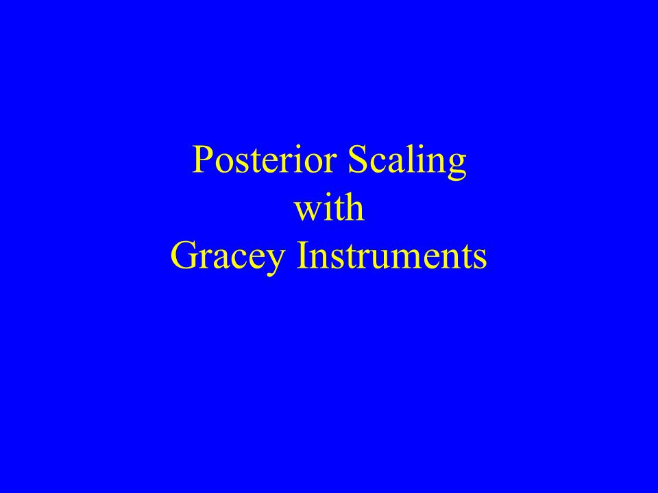 Posterior Scaling with Gracey Instruments