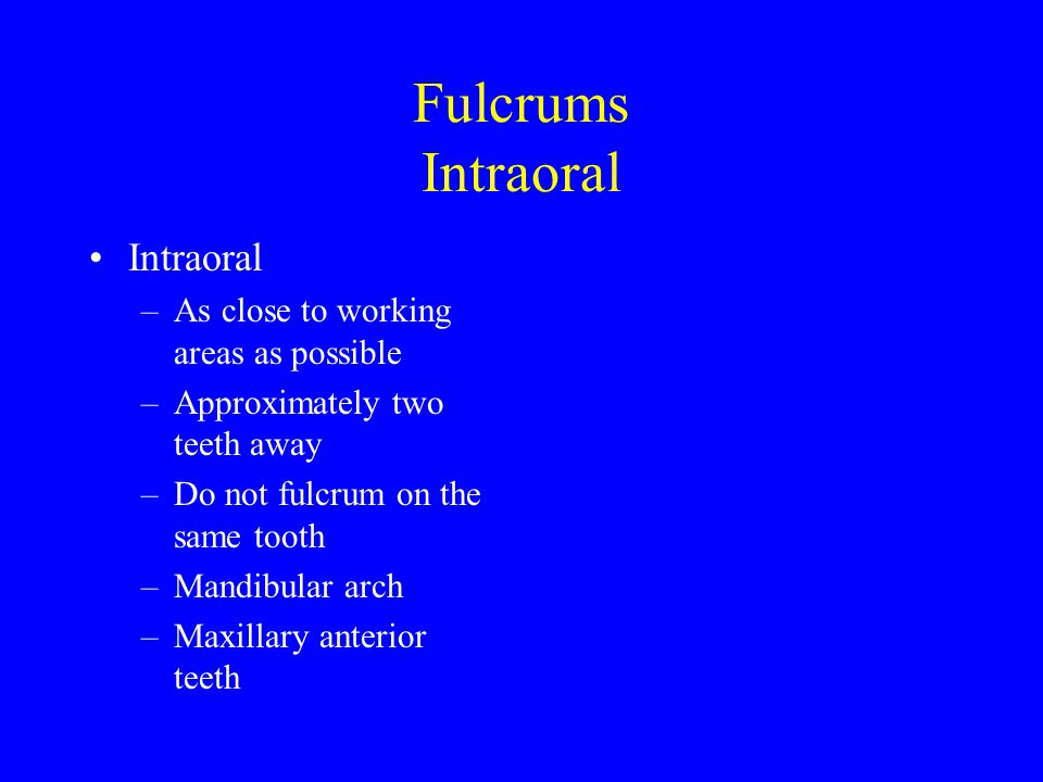 Fulcrums Intraoral Intraoral As close to working areas as possible