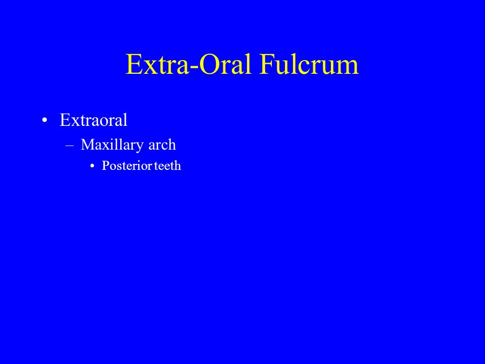Extra-Oral Fulcrum Extraoral Maxillary arch Posterior teeth