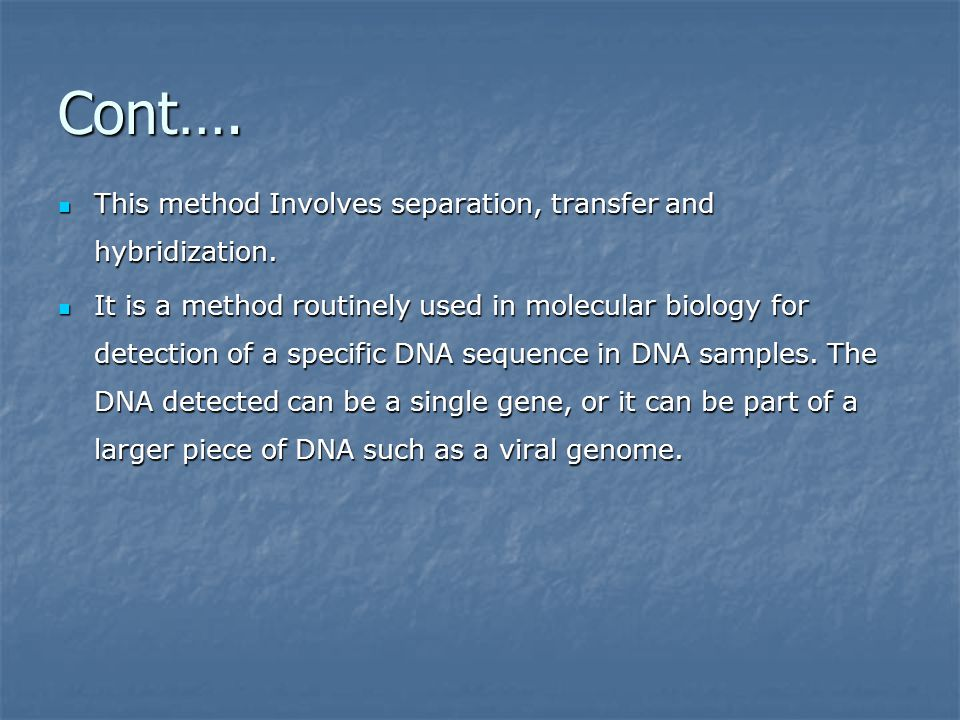 Cont…. This method Involves separation, transfer and hybridization.