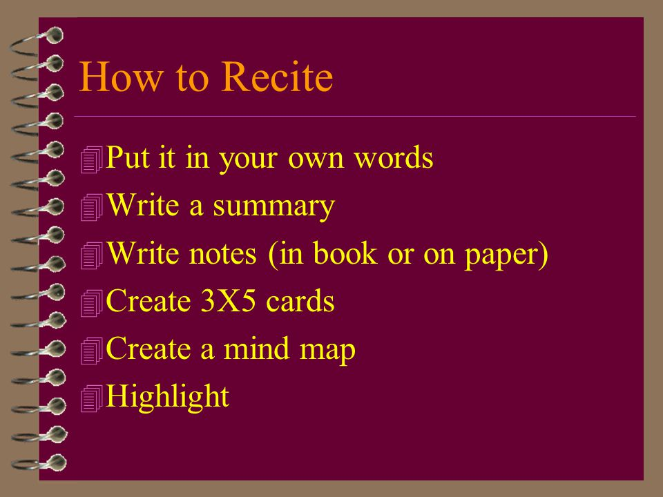 How to Recite Put it in your own words Write a summary