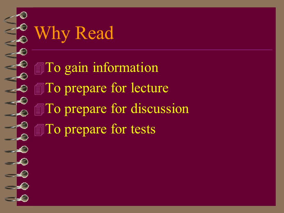 Why Read To gain information To prepare for lecture