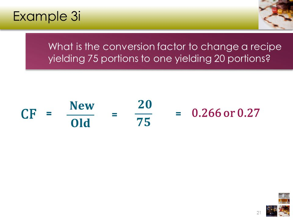 Example 3i What is the conversion factor to change a recipe yielding 75 portions to one yielding 20 portions
