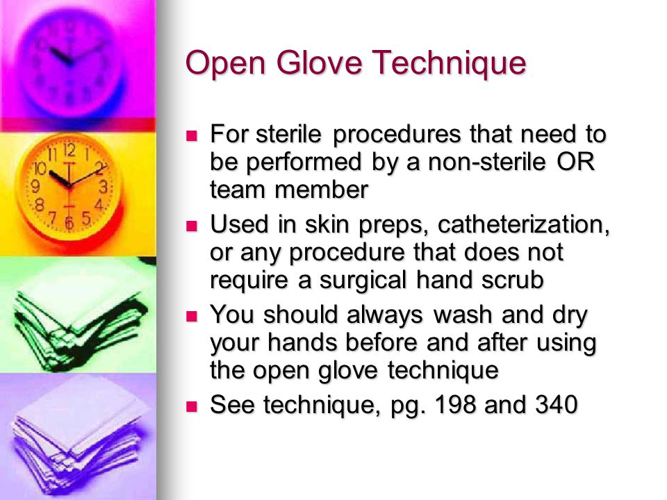 Open Glove Technique For sterile procedures that need to be performed by a non-sterile OR team member.