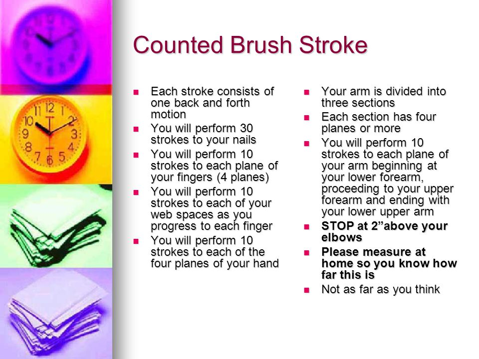 Counted Brush Stroke Each stroke consists of one back and forth motion