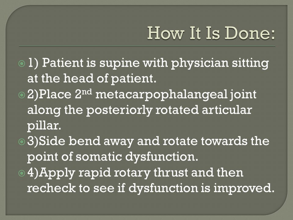 How It Is Done: 1) Patient is supine with physician sitting at the head of patient.