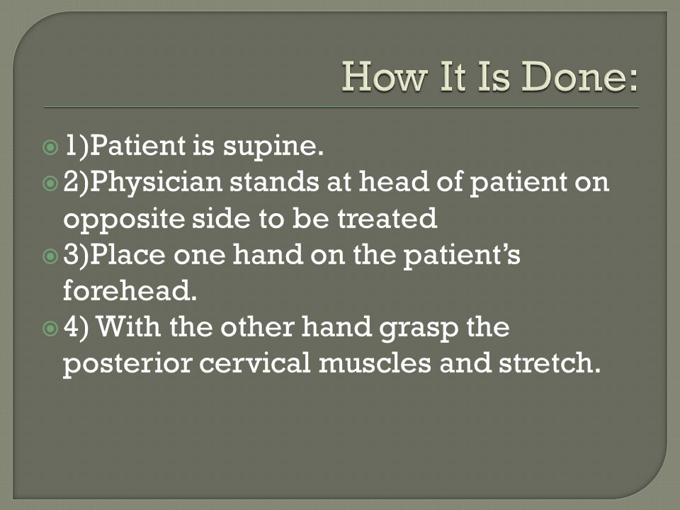 How It Is Done: 1)Patient is supine.