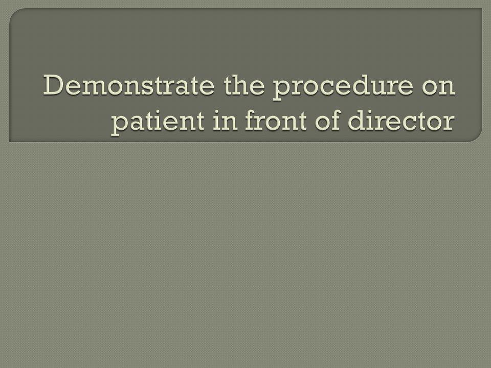 Demonstrate the procedure on patient in front of director