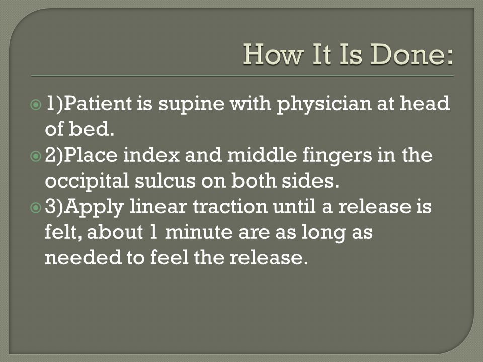 How It Is Done: 1)Patient is supine with physician at head of bed.