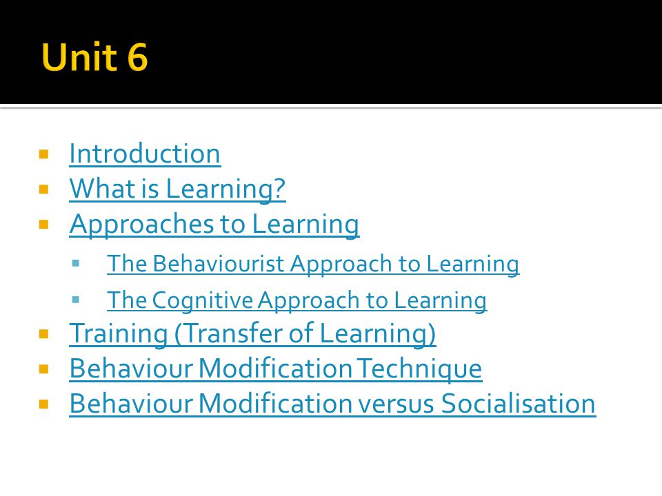 Unit 6 Introduction What is Learning Approaches to Learning