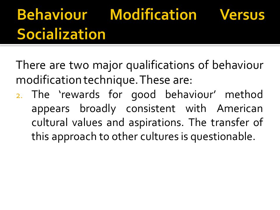 Behaviour Modification Versus Socialization
