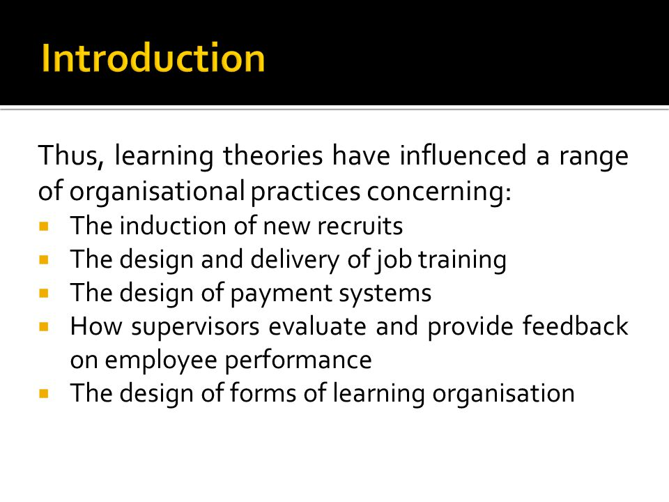 Introduction Thus, learning theories have influenced a range of organisational practices concerning: