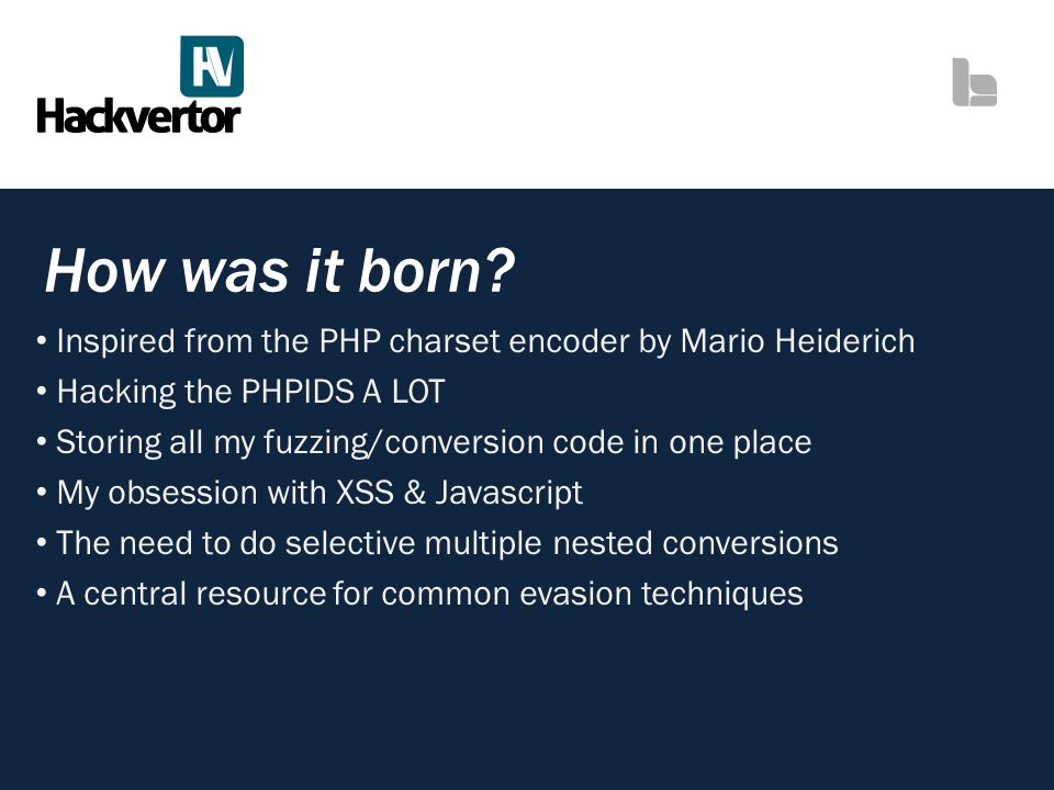 How was it born Inspired from the PHP charset encoder by Mario Heiderich. Hacking the PHPIDS A LOT.