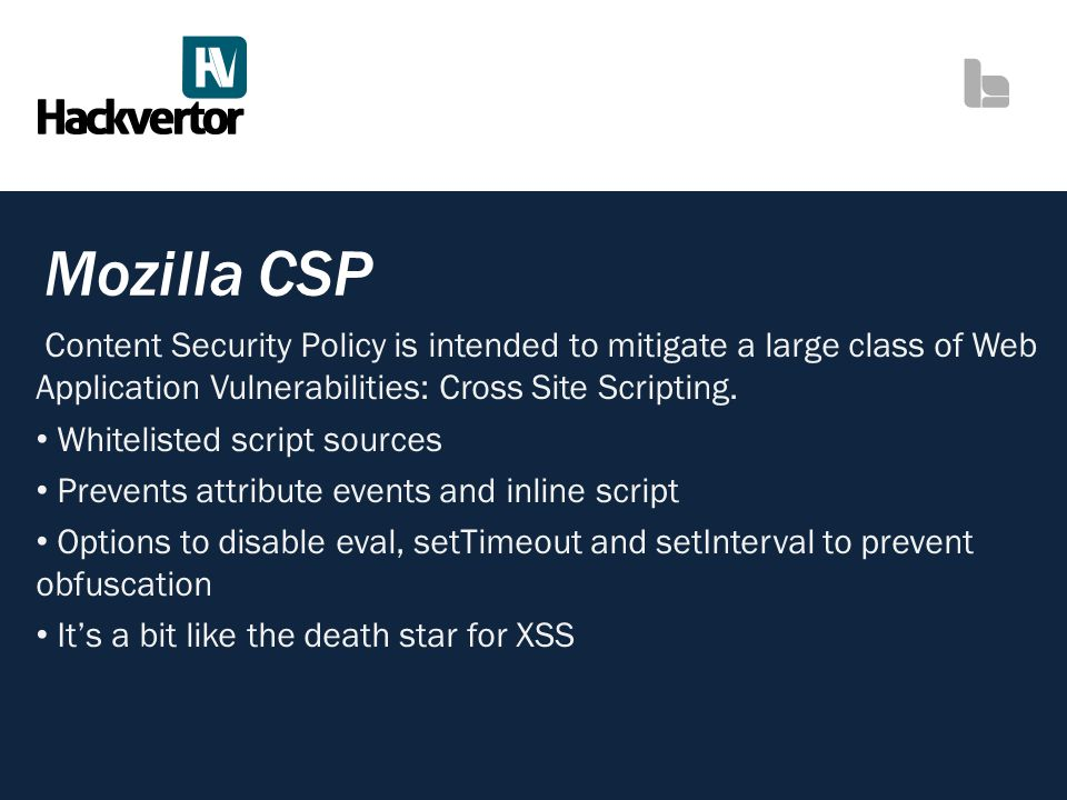 Mozilla CSP Content Security Policy is intended to mitigate a large class of Web Application Vulnerabilities: Cross Site Scripting.