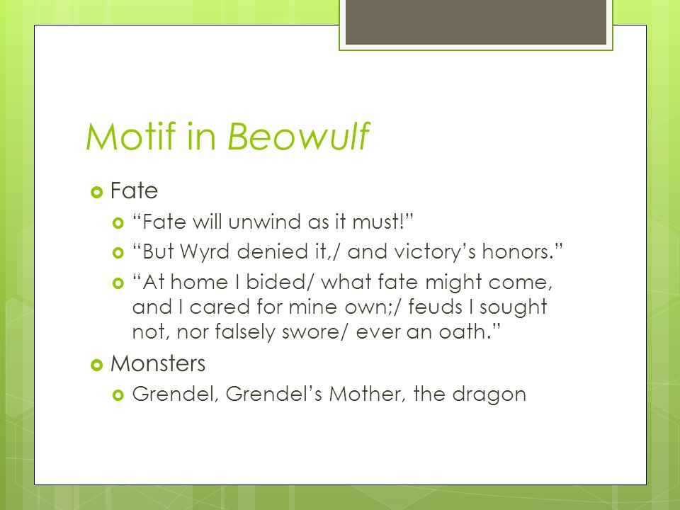 Motif in Beowulf Fate Monsters Fate will unwind as it must!