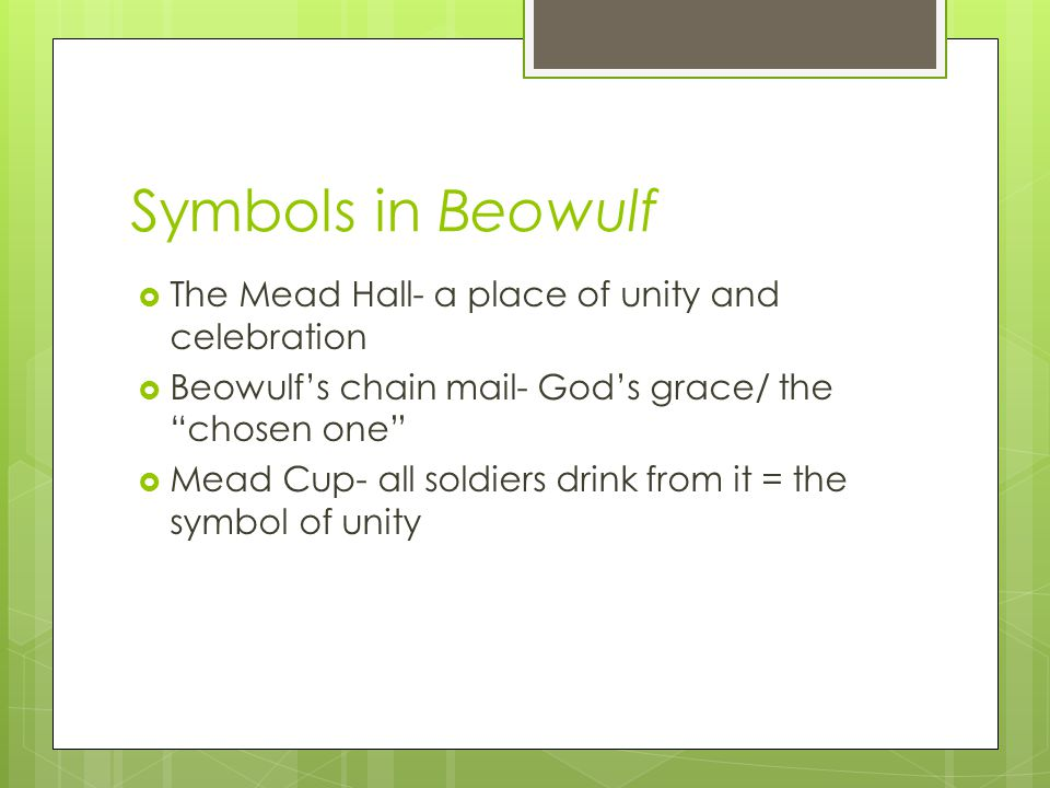 Symbols in Beowulf The Mead Hall- a place of unity and celebration