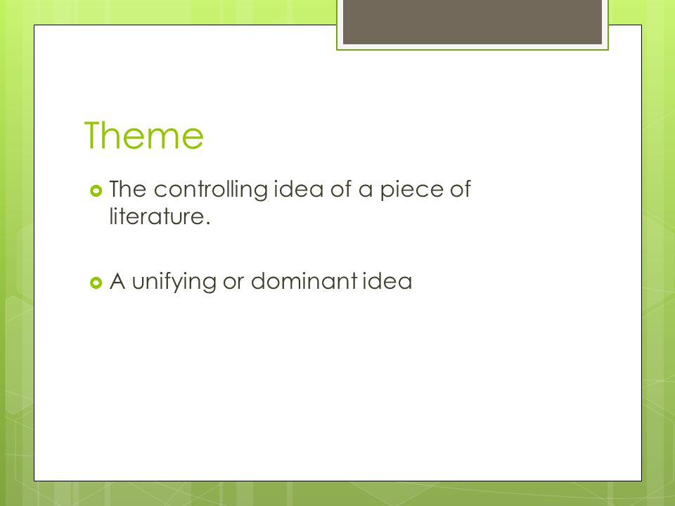 Theme The controlling idea of a piece of literature.