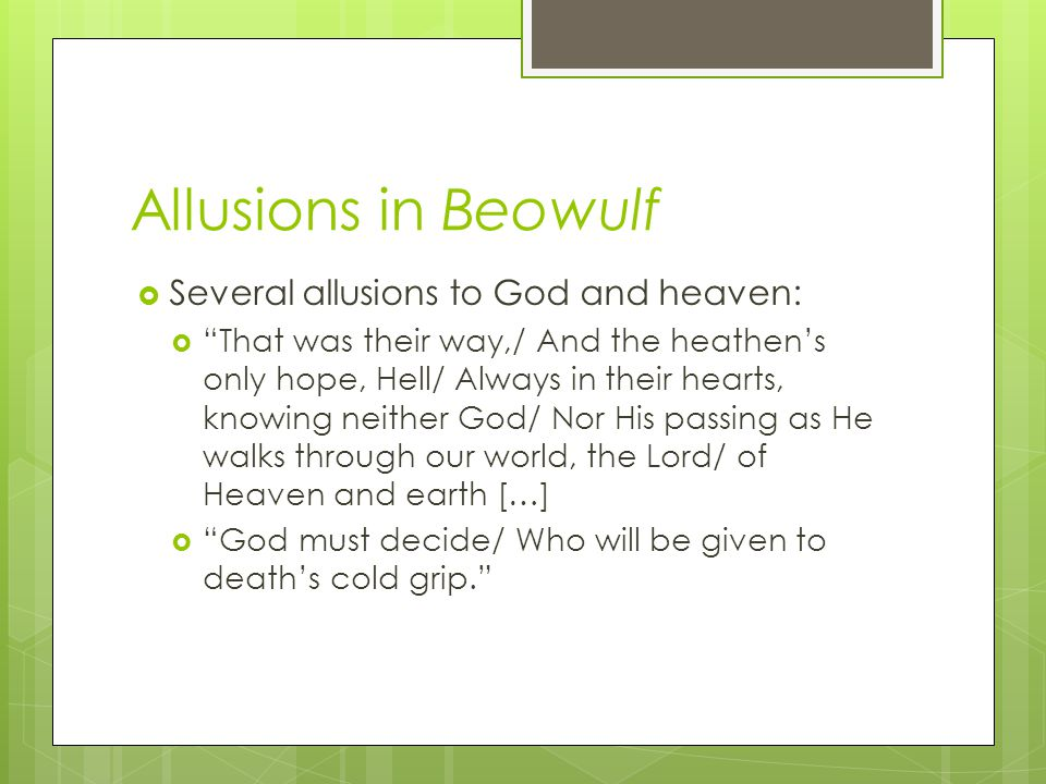 Allusions in Beowulf Several allusions to God and heaven: