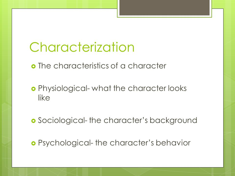 Characterization The characteristics of a character