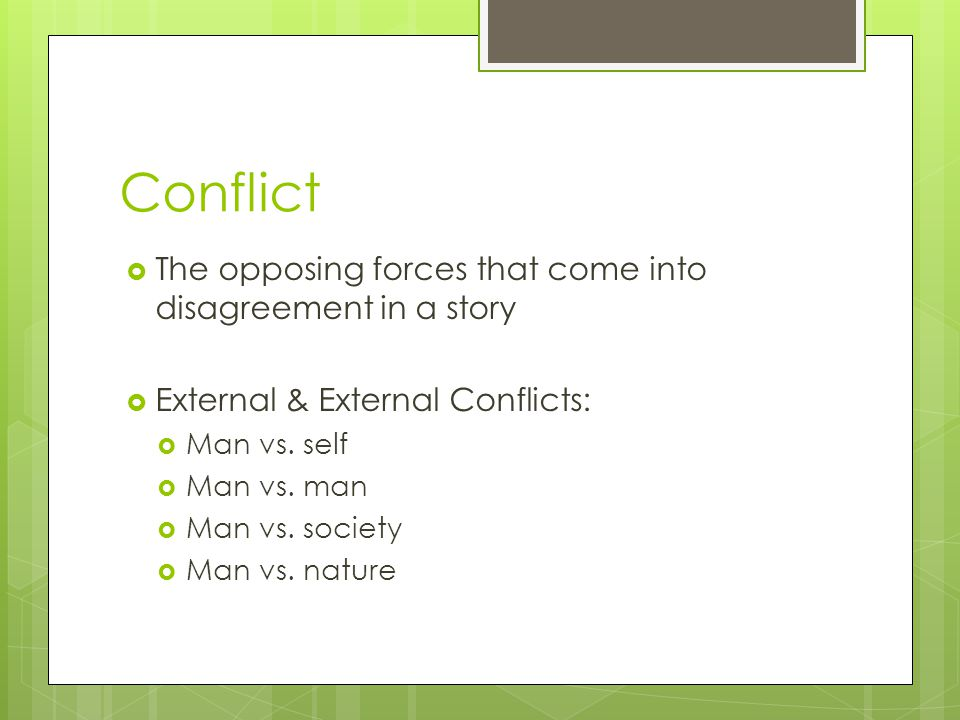 Conflict The opposing forces that come into disagreement in a story