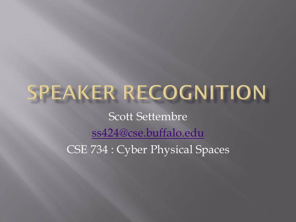 Scott Settembre ss424@cse.buffalo.edu CSE 734 : Cyber Physical Spaces