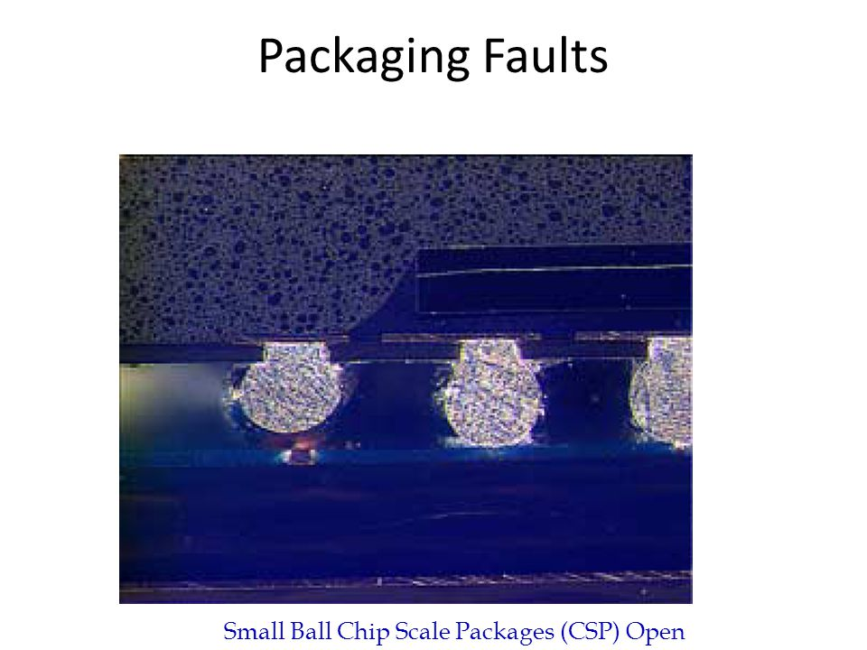 Packaging Faults Small Ball Chip Scale Packages (CSP) Open