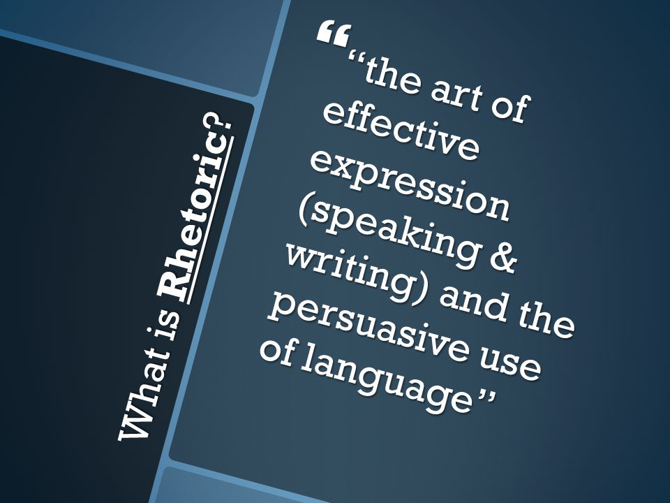 the art of effective expression (speaking & writing) and the persuasive use of language