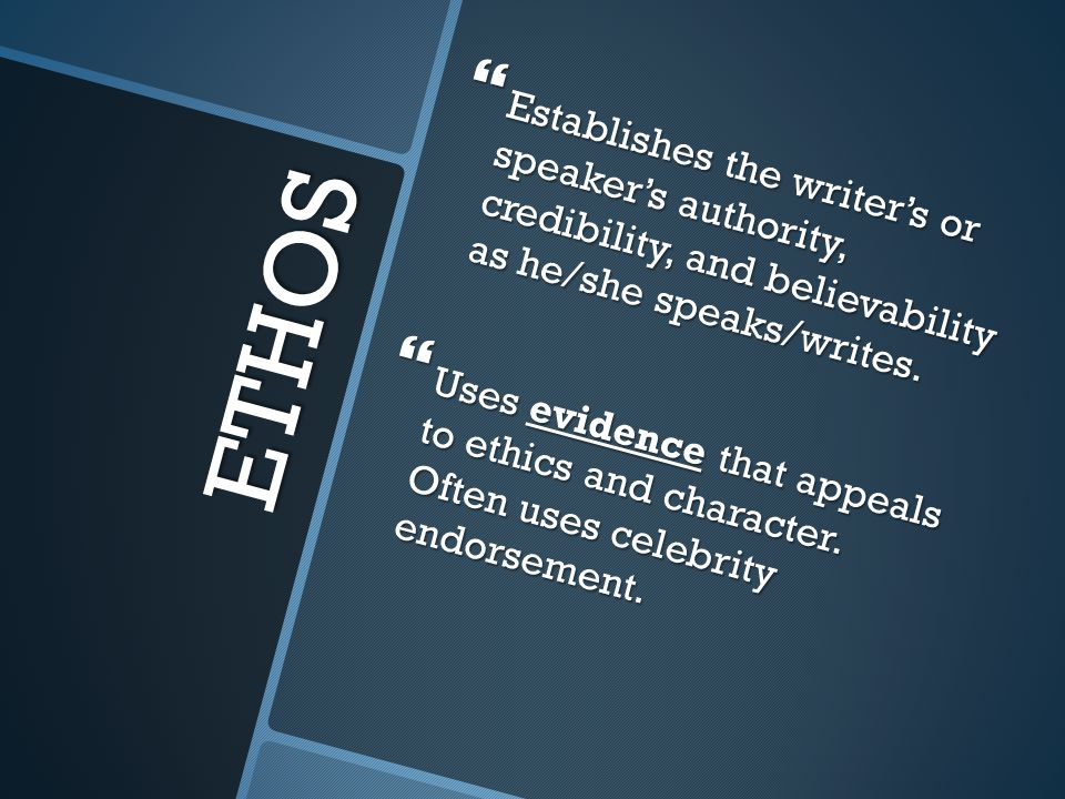Establishes the writer's or speaker's authority, credibility, and believability as he/she speaks/writes.