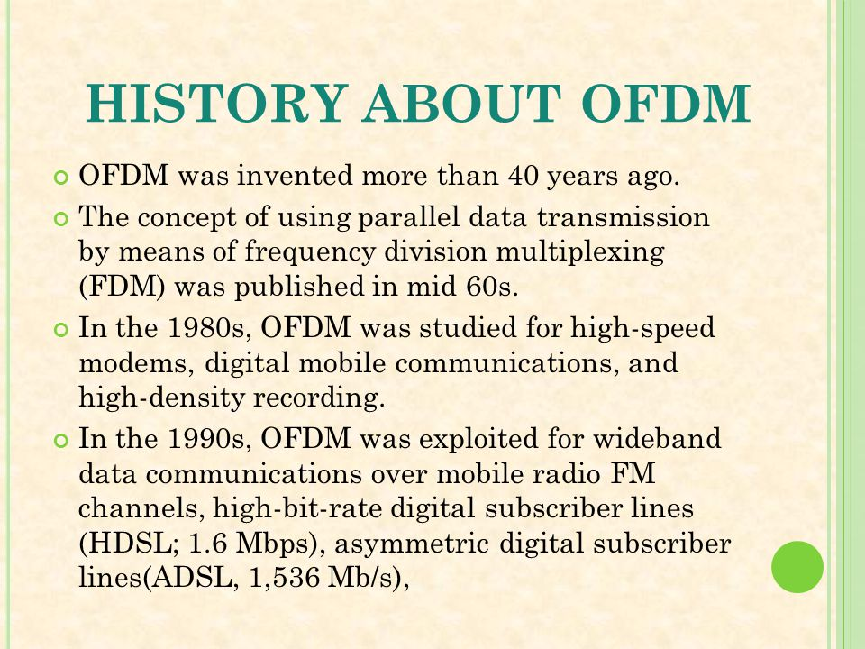 history ABOUT OFDM OFDM was invented more than 40 years ago.