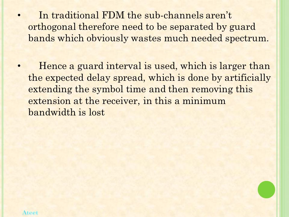 In traditional FDM the sub-channels aren't orthogonal therefore need to be separated by guard bands which obviously wastes much needed spectrum.