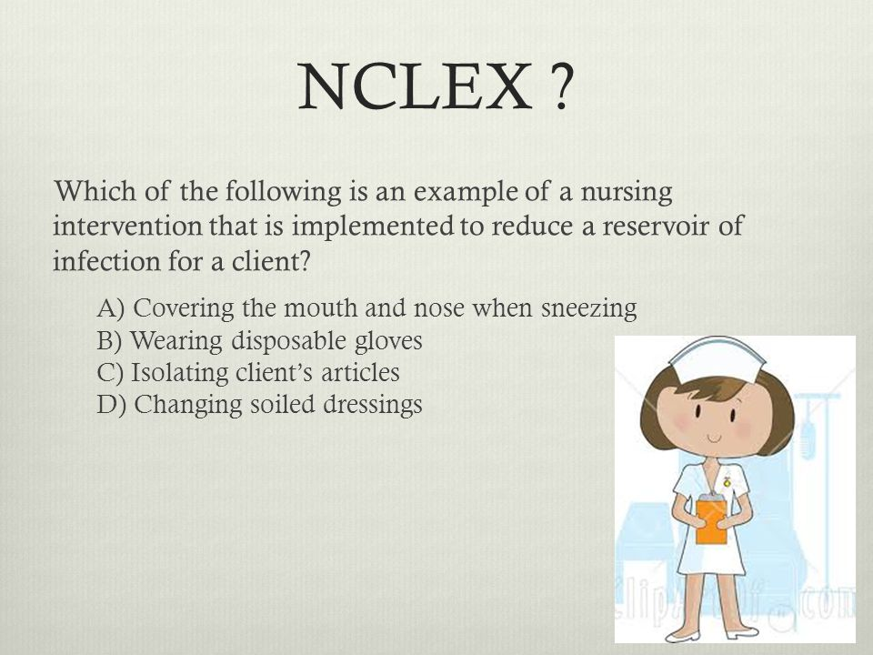 NCLEX Which of the following is an example of a nursing intervention that is implemented to reduce a reservoir of infection for a client