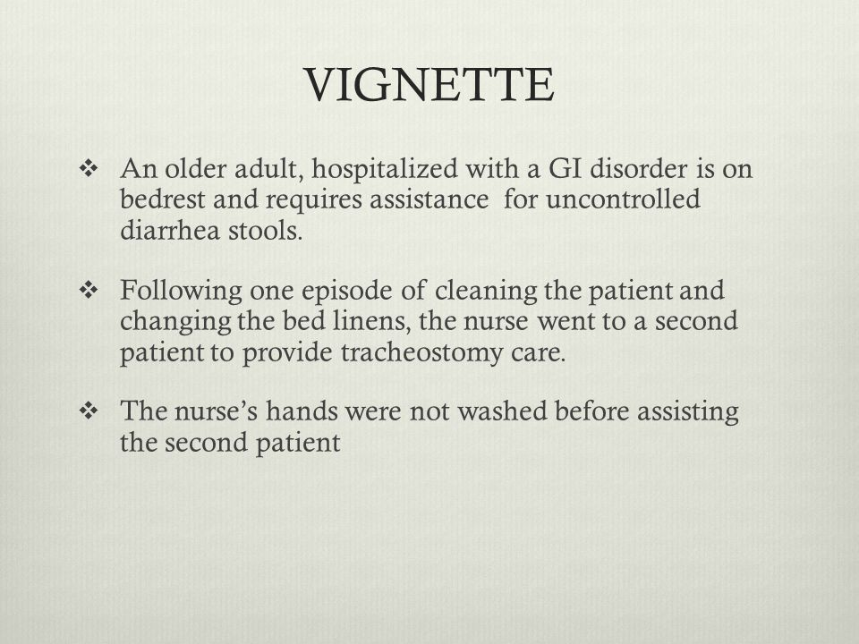 VIGNETTE An older adult, hospitalized with a GI disorder is on bedrest and requires assistance for uncontrolled diarrhea stools.