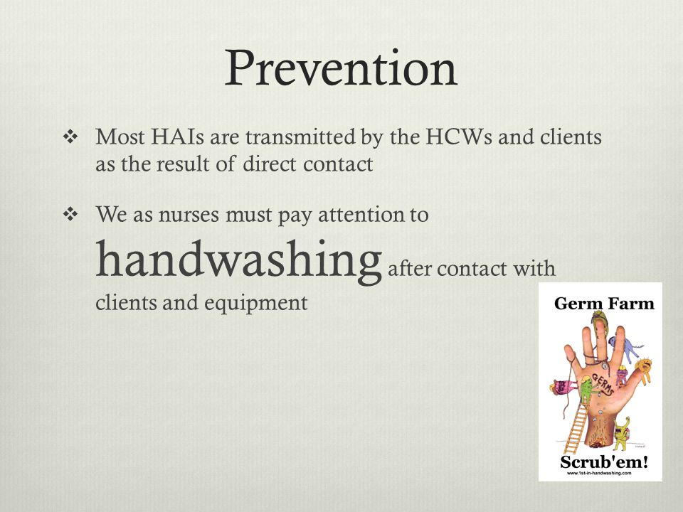 Prevention Most HAIs are transmitted by the HCWs and clients as the result of direct contact.