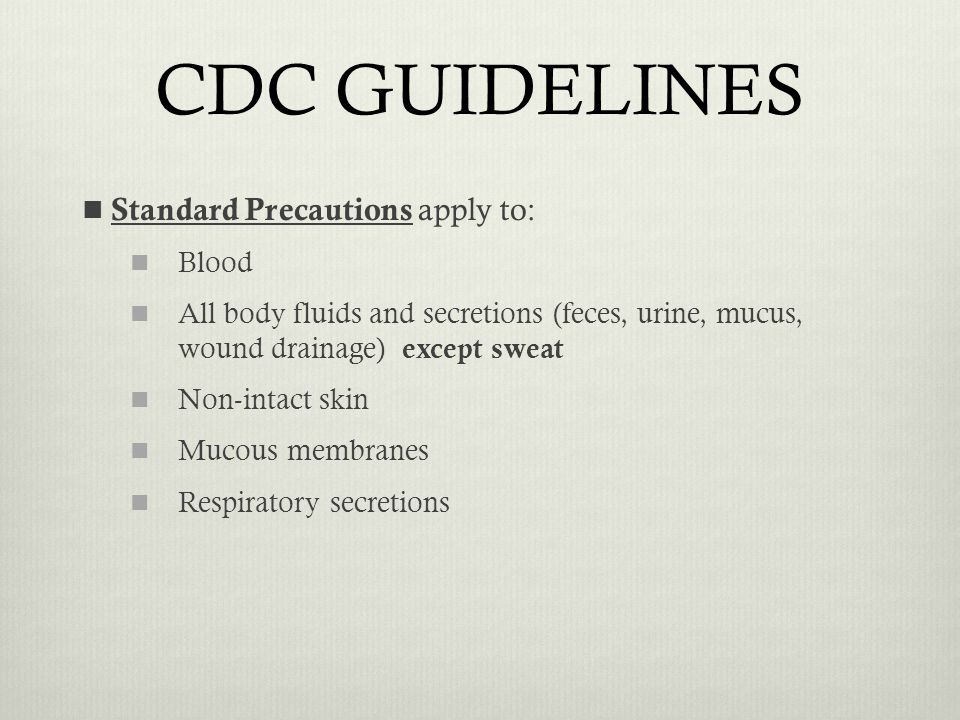 CDC GUIDELINES Standard Precautions apply to: Blood