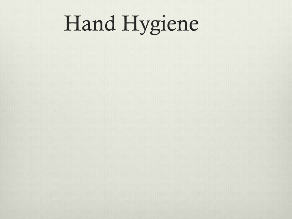 Hand Hygiene Number one defense against infection