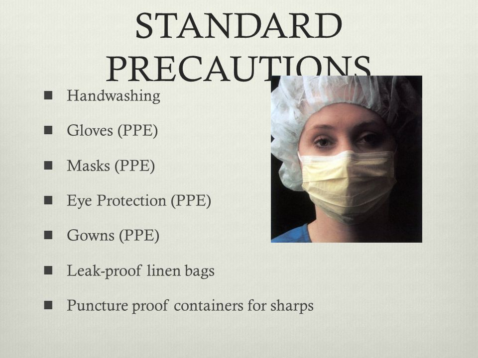 STANDARD PRECAUTIONS Handwashing Gloves (PPE) Masks (PPE)