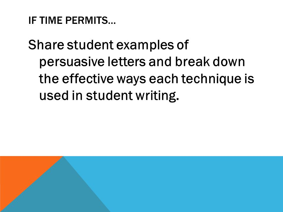 If time permits… Share student examples of persuasive letters and break down the effective ways each technique is used in student writing.