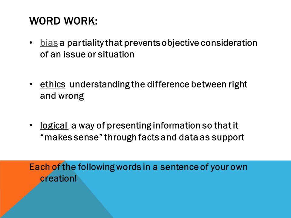 Word work: bias a partiality that prevents objective consideration of an issue or situation.