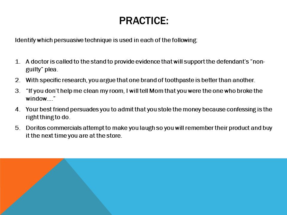 Practice: Identify which persuasive technique is used in each of the following: