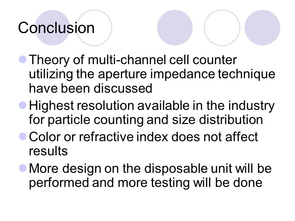 Conclusion Theory of multi-channel cell counter utilizing the aperture impedance technique have been discussed.