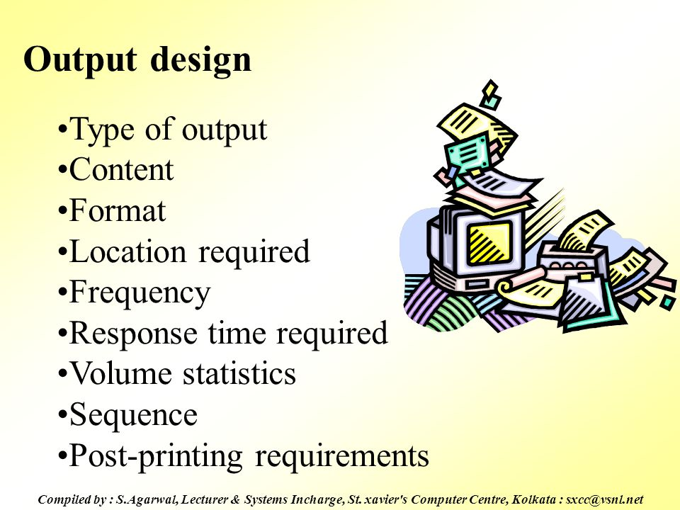 Output design Type of output Content Format Location required