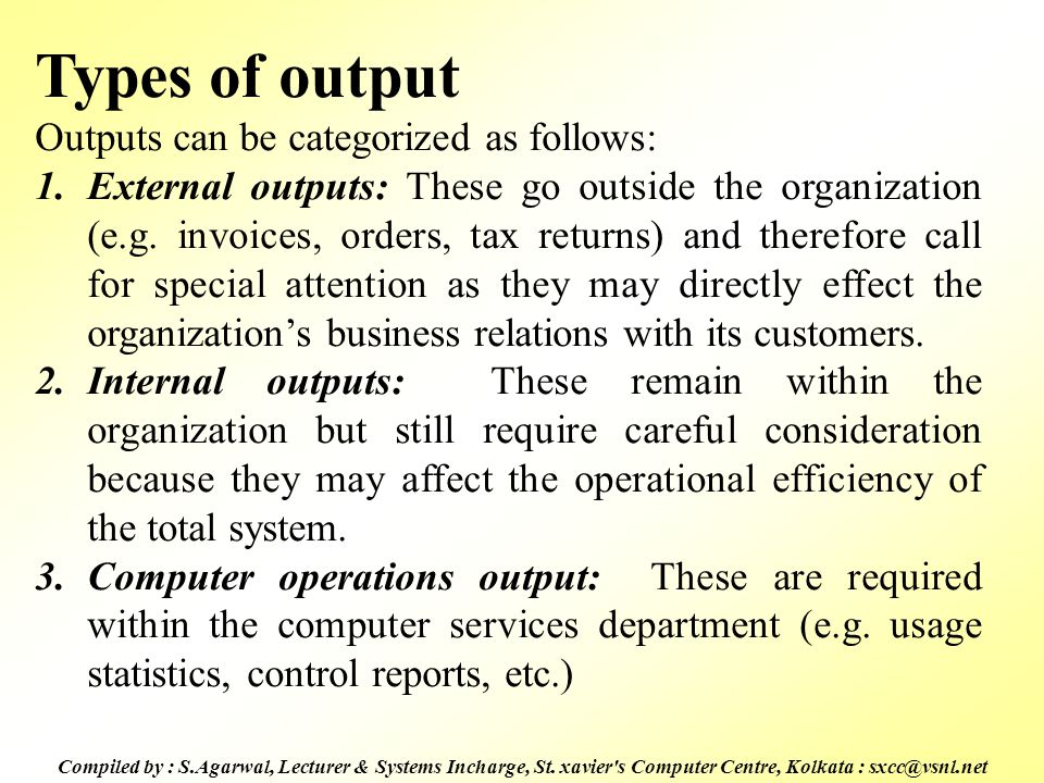 Types of output Outputs can be categorized as follows:
