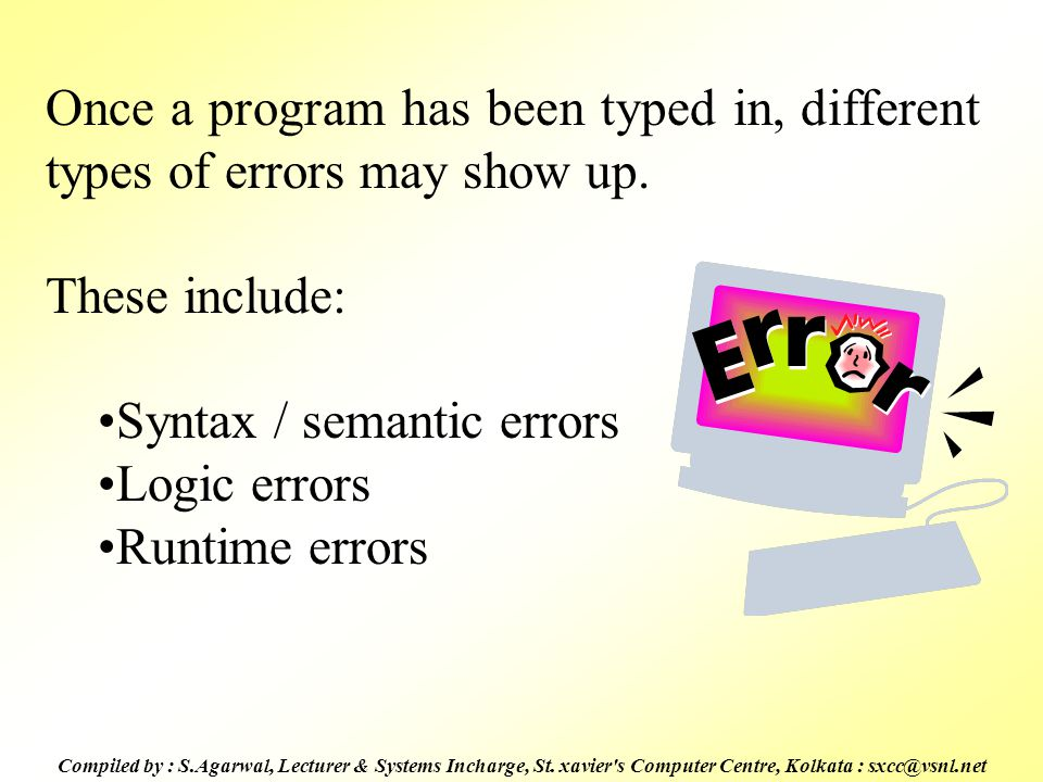 Syntax / semantic errors Logic errors Runtime errors